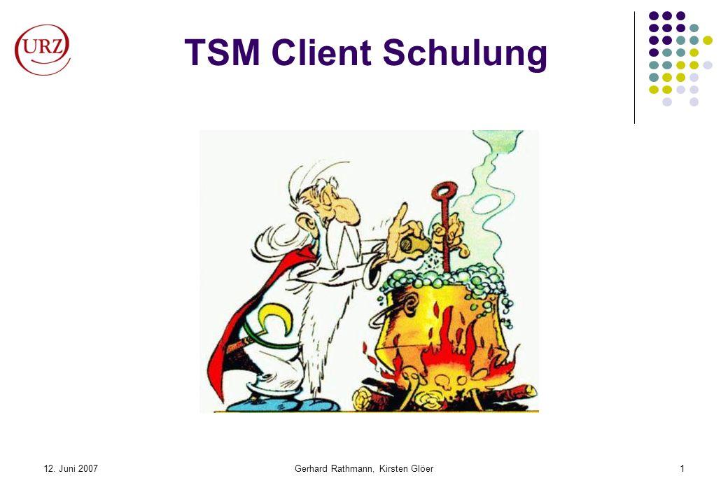 12. Juni 2007Gerhard Rathmann, Kirsten Glöer1 TSM Client Schulung