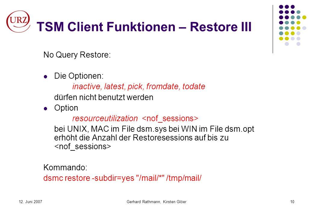 12. Juni 2007Gerhard Rathmann, Kirsten Glöer10 TSM Client Funktionen – Restore III No Query Restore: Die Optionen: inactive, latest, pick, fromdate, t