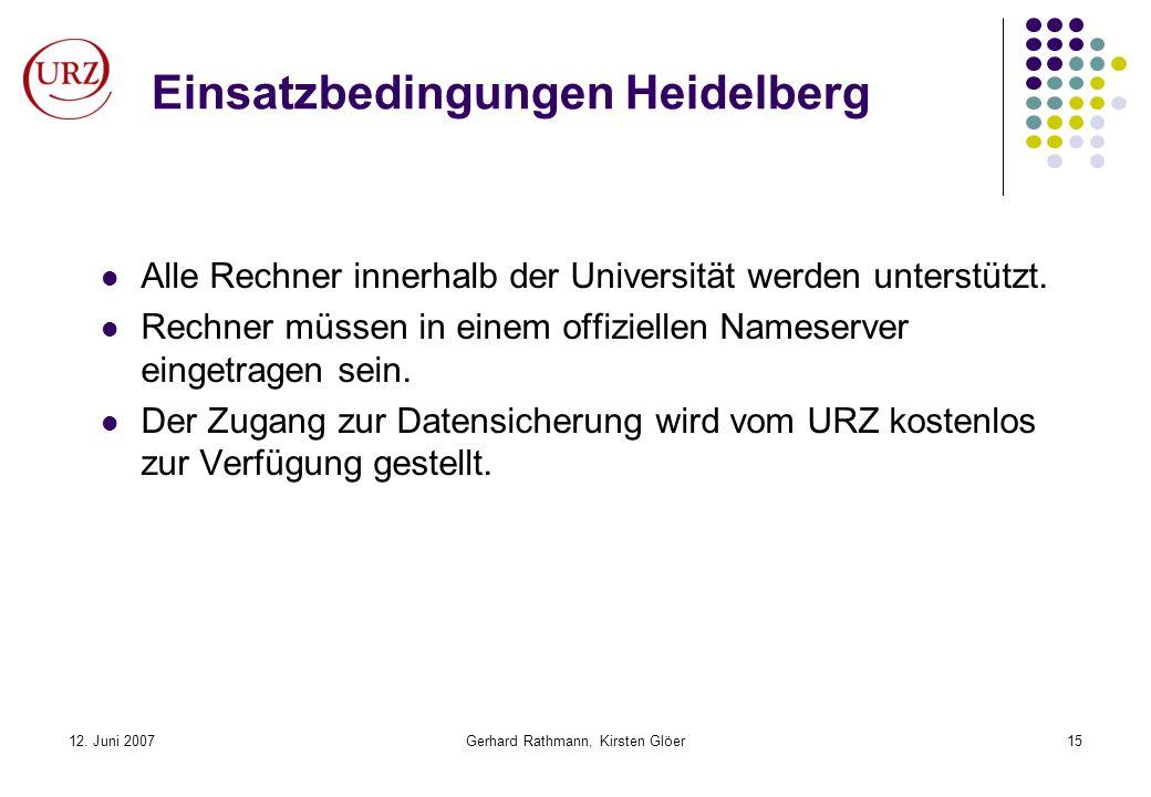12. Juni 2007Gerhard Rathmann, Kirsten Glöer15 Einsatzbedingungen Heidelberg Alle Rechner innerhalb der Universität werden unterstützt. Rechner müssen