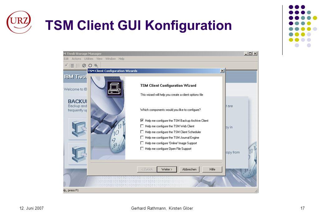 12. Juni 2007Gerhard Rathmann, Kirsten Glöer17 TSM Client GUI Konfiguration