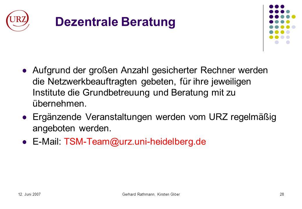 12. Juni 2007Gerhard Rathmann, Kirsten Glöer28 Dezentrale Beratung Aufgrund der großen Anzahl gesicherter Rechner werden die Netzwerkbeauftragten gebe