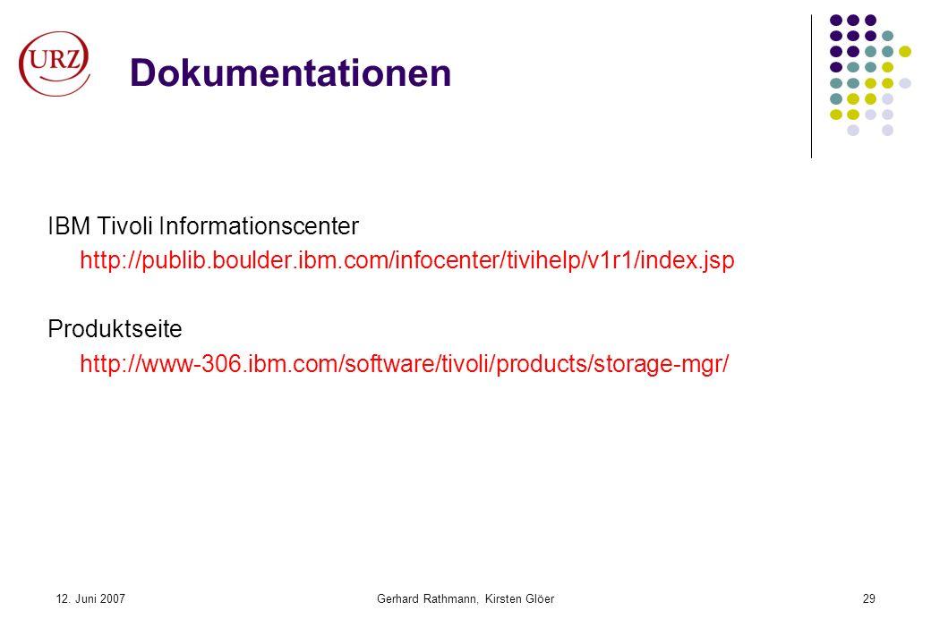 12. Juni 2007Gerhard Rathmann, Kirsten Glöer29 Dokumentationen IBM Tivoli Informationscenter http://publib.boulder.ibm.com/infocenter/tivihelp/v1r1/in