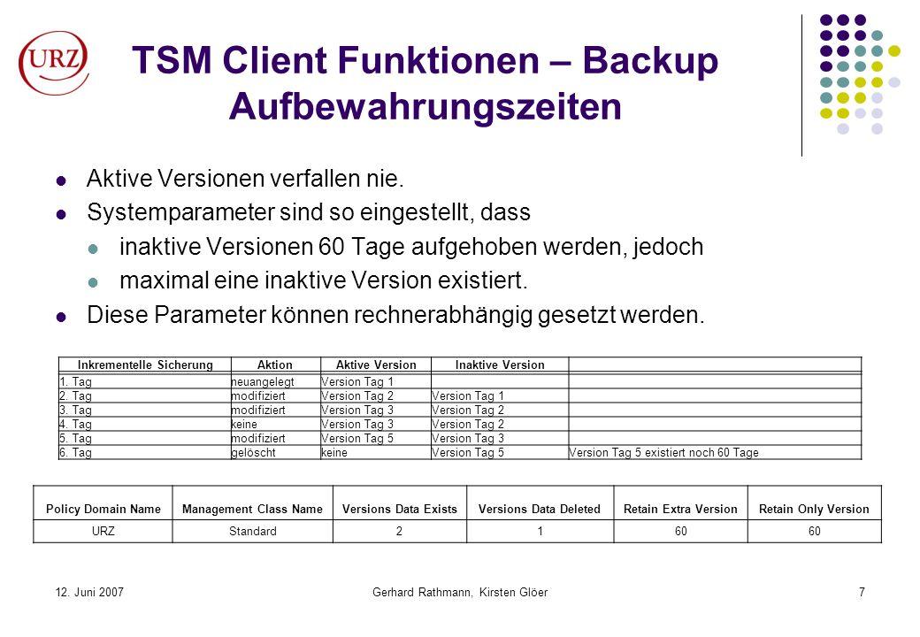 12. Juni 2007Gerhard Rathmann, Kirsten Glöer7 TSM Client Funktionen – Backup Aufbewahrungszeiten Aktive Versionen verfallen nie. Systemparameter sind