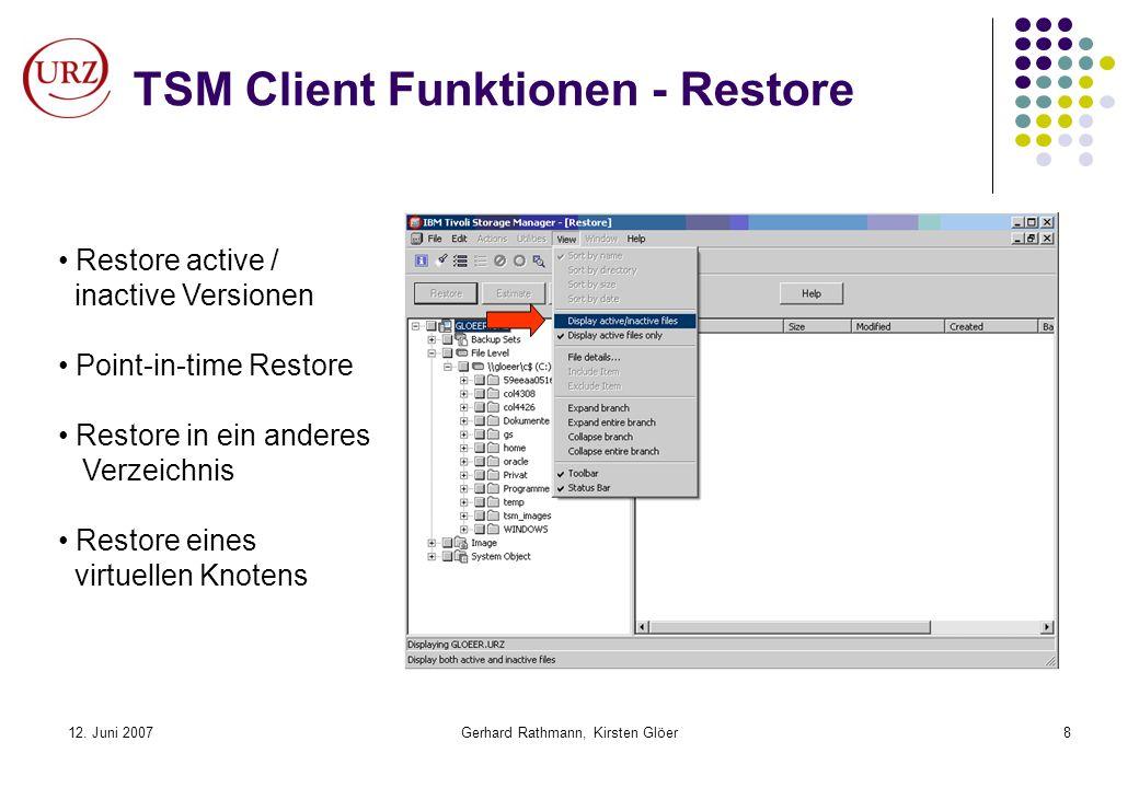 12. Juni 2007Gerhard Rathmann, Kirsten Glöer8 TSM Client Funktionen - Restore Restore active / inactive Versionen Point-in-time Restore Restore in ein