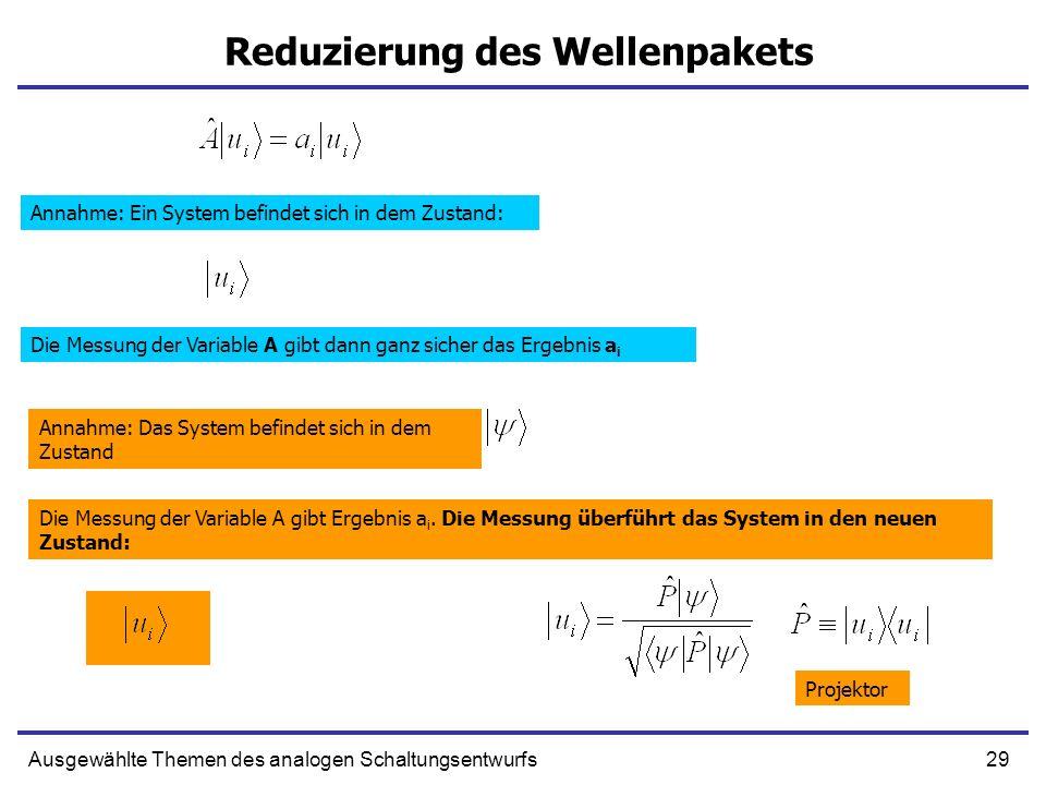 29Ausgewählte Themen des analogen Schaltungsentwurfs Reduzierung des Wellenpakets Annahme: Ein System befindet sich in dem Zustand: Die Messung der Va
