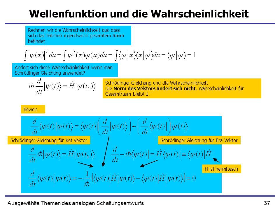 37Ausgewählte Themen des analogen Schaltungsentwurfs Wellenfunktion und die Wahrscheinlichkeit Schrödinger Gleichung und die Wahrscheinlichkeit Die No