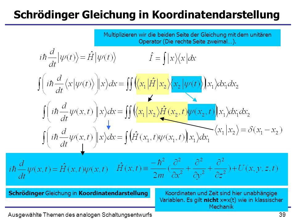 39Ausgewählte Themen des analogen Schaltungsentwurfs Schrödinger Gleichung in Koordinatendarstellung Multiplizieren wir die beiden Seite der Gleichung