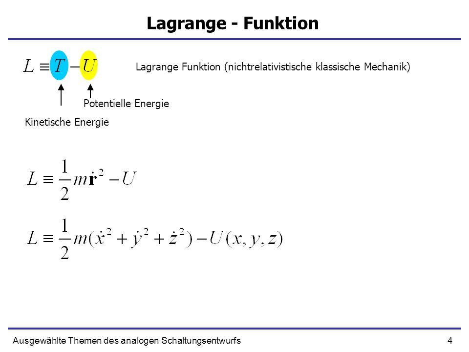 4Ausgewählte Themen des analogen Schaltungsentwurfs Lagrange - Funktion Lagrange Funktion (nichtrelativistische klassische Mechanik) Kinetische Energi