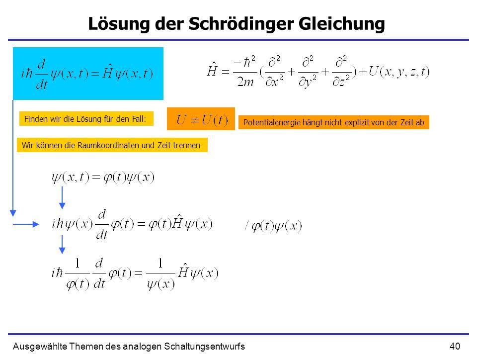 40Ausgewählte Themen des analogen Schaltungsentwurfs Lösung der Schrödinger Gleichung Finden wir die Lösung für den Fall: Wir können die Raumkoordinat