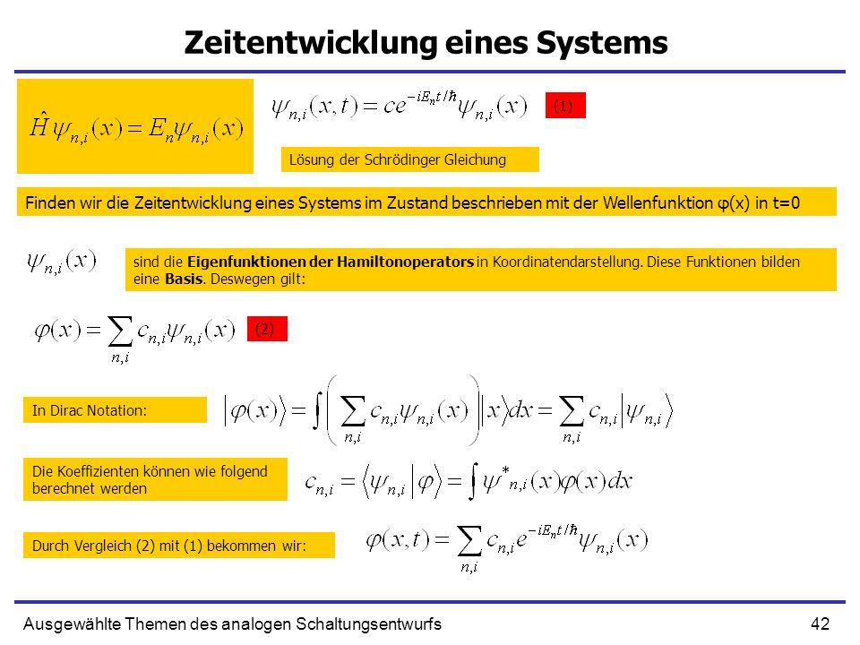 42Ausgewählte Themen des analogen Schaltungsentwurfs Zeitentwicklung eines Systems Finden wir die Zeitentwicklung eines Systems im Zustand beschrieben