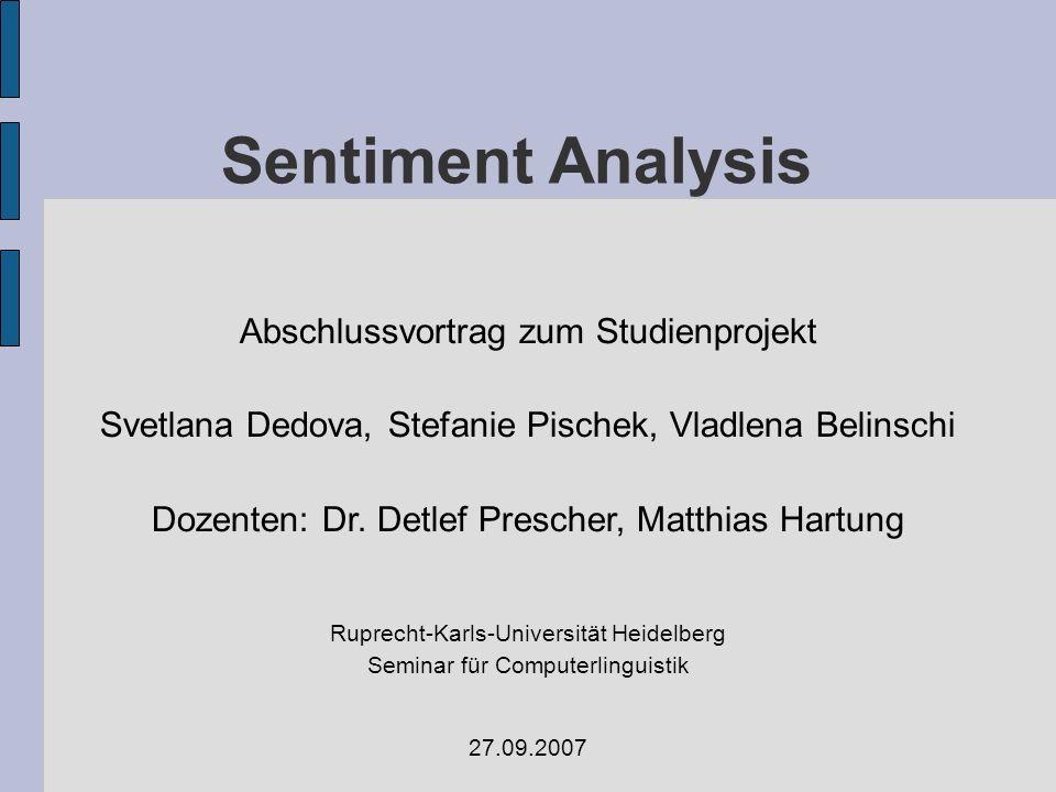 Sentiment Analysis Abschlussvortrag zum Studienprojekt Svetlana Dedova, Stefanie Pischek, Vladlena Belinschi Dozenten: Dr. Detlef Prescher, Matthias H