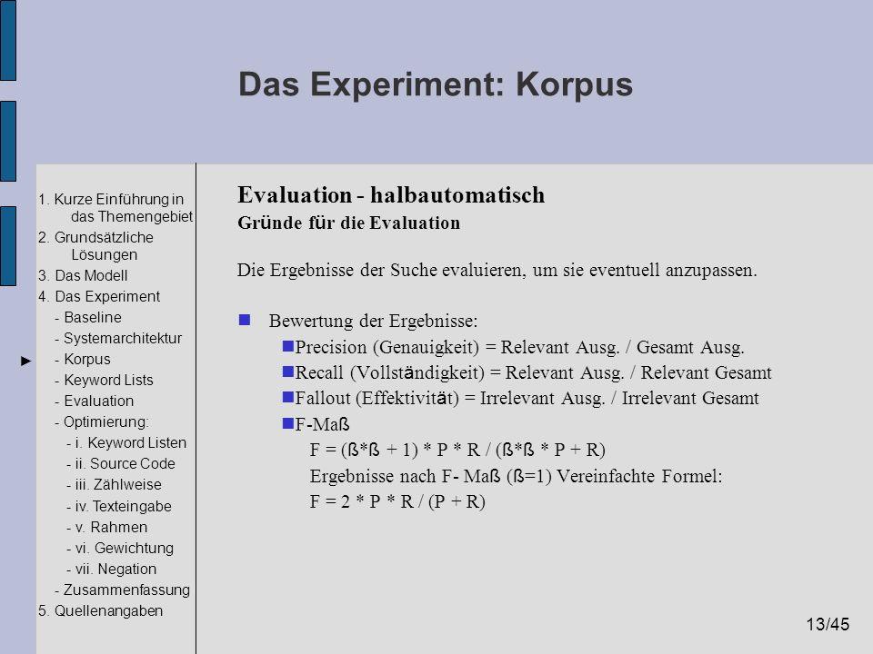 13/45 1. Kurze Einführung in das Themengebiet 2. Grundsätzliche Lösungen 3. Das Modell 4. Das Experiment - Baseline - Systemarchitektur - Korpus - Key