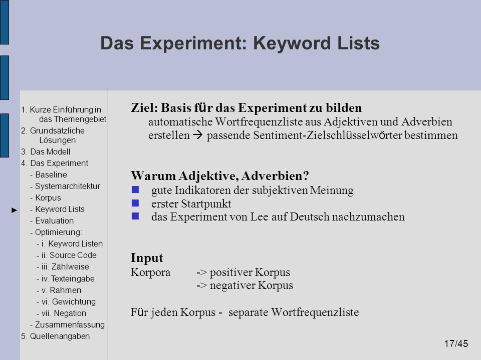 17/45 1. Kurze Einführung in das Themengebiet 2. Grundsätzliche Lösungen 3. Das Modell 4. Das Experiment - Baseline - Systemarchitektur - Korpus - Key
