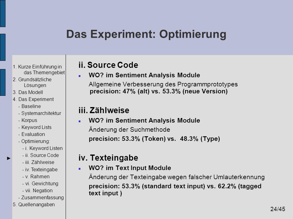 24/45 1. Kurze Einführung in das Themengebiet 2. Grundsätzliche Lösungen 3. Das Modell 4. Das Experiment - Baseline - Systemarchitektur - Korpus - Key