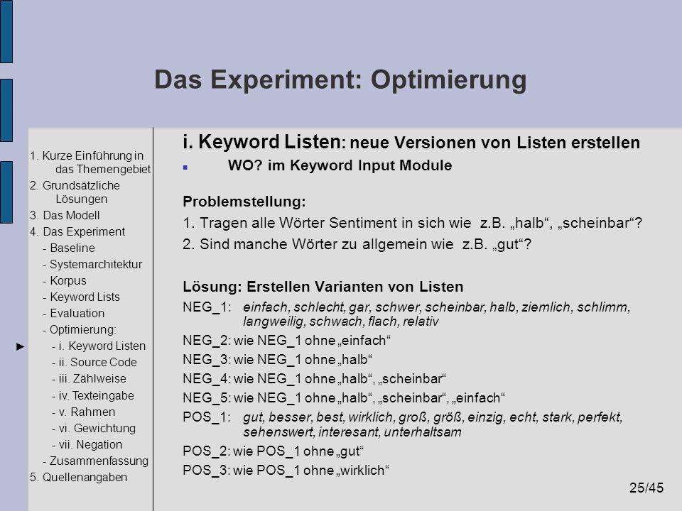 25/45 1. Kurze Einführung in das Themengebiet 2. Grundsätzliche Lösungen 3. Das Modell 4. Das Experiment - Baseline - Systemarchitektur - Korpus - Key