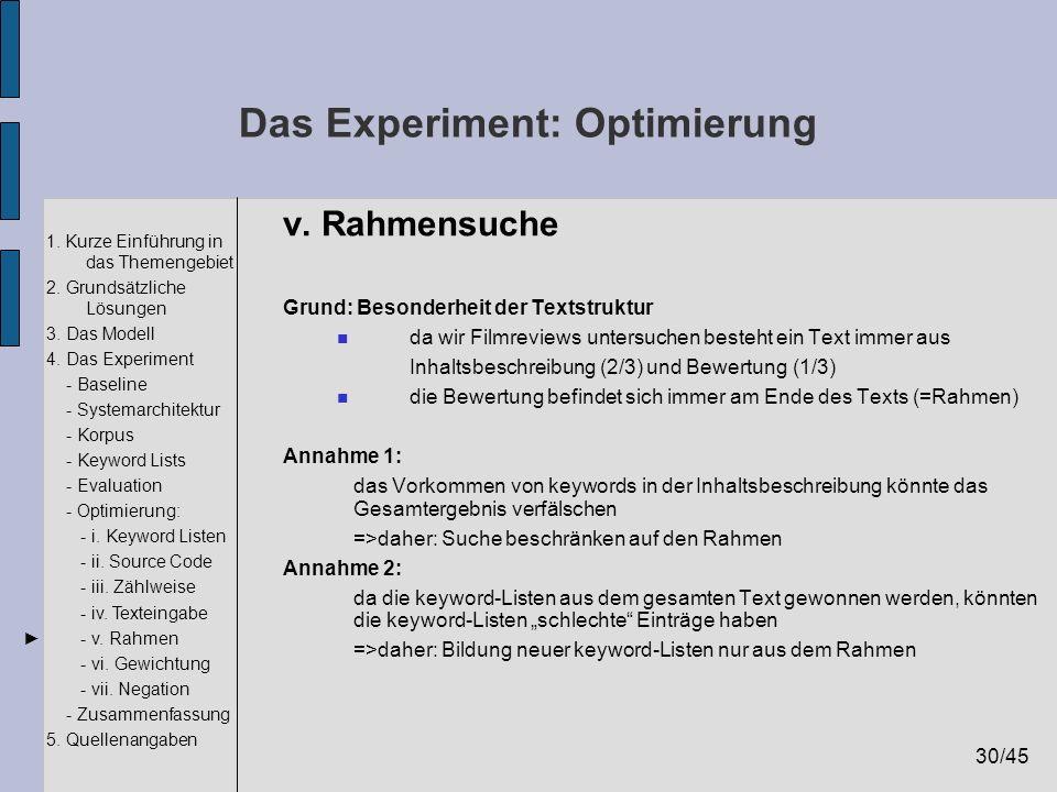 30/45 1. Kurze Einführung in das Themengebiet 2. Grundsätzliche Lösungen 3. Das Modell 4. Das Experiment - Baseline - Systemarchitektur - Korpus - Key