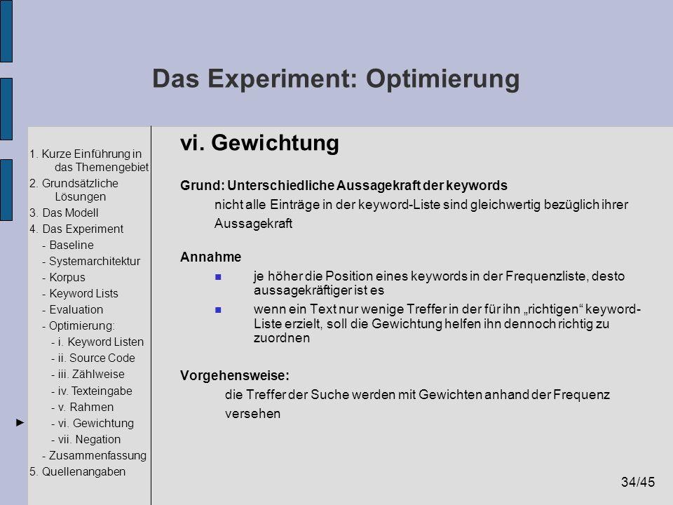 34/45 1. Kurze Einführung in das Themengebiet 2. Grundsätzliche Lösungen 3. Das Modell 4. Das Experiment - Baseline - Systemarchitektur - Korpus - Key
