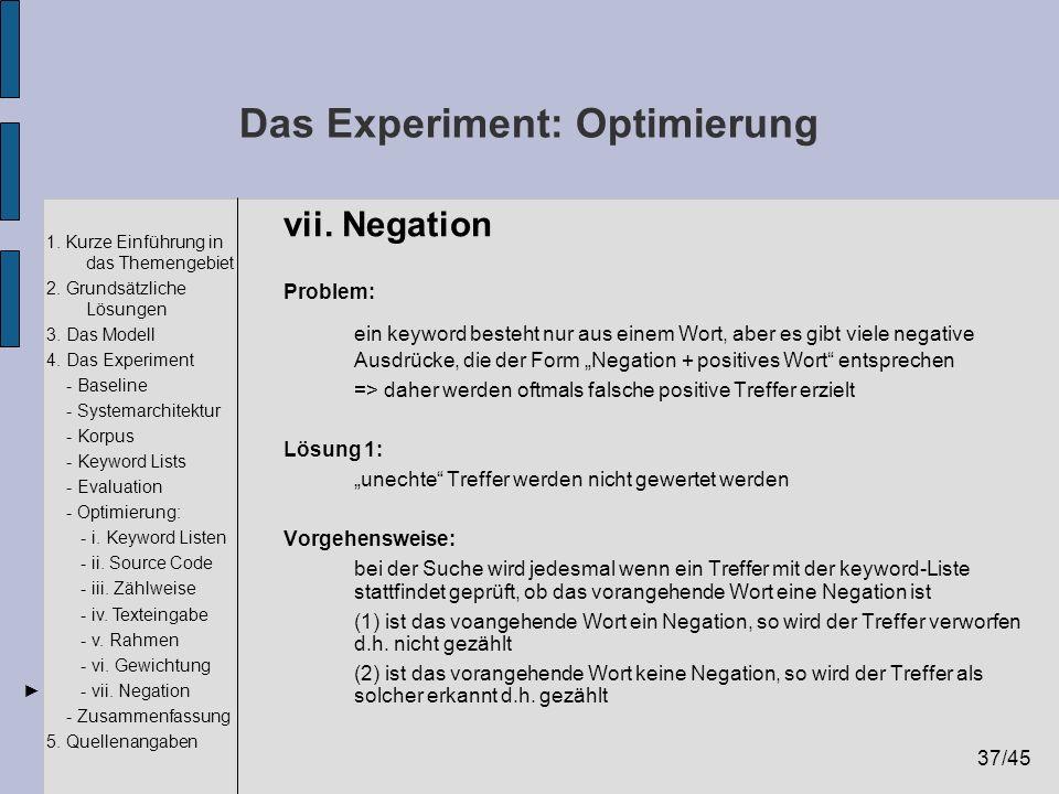 37/45 1. Kurze Einführung in das Themengebiet 2. Grundsätzliche Lösungen 3. Das Modell 4. Das Experiment - Baseline - Systemarchitektur - Korpus - Key