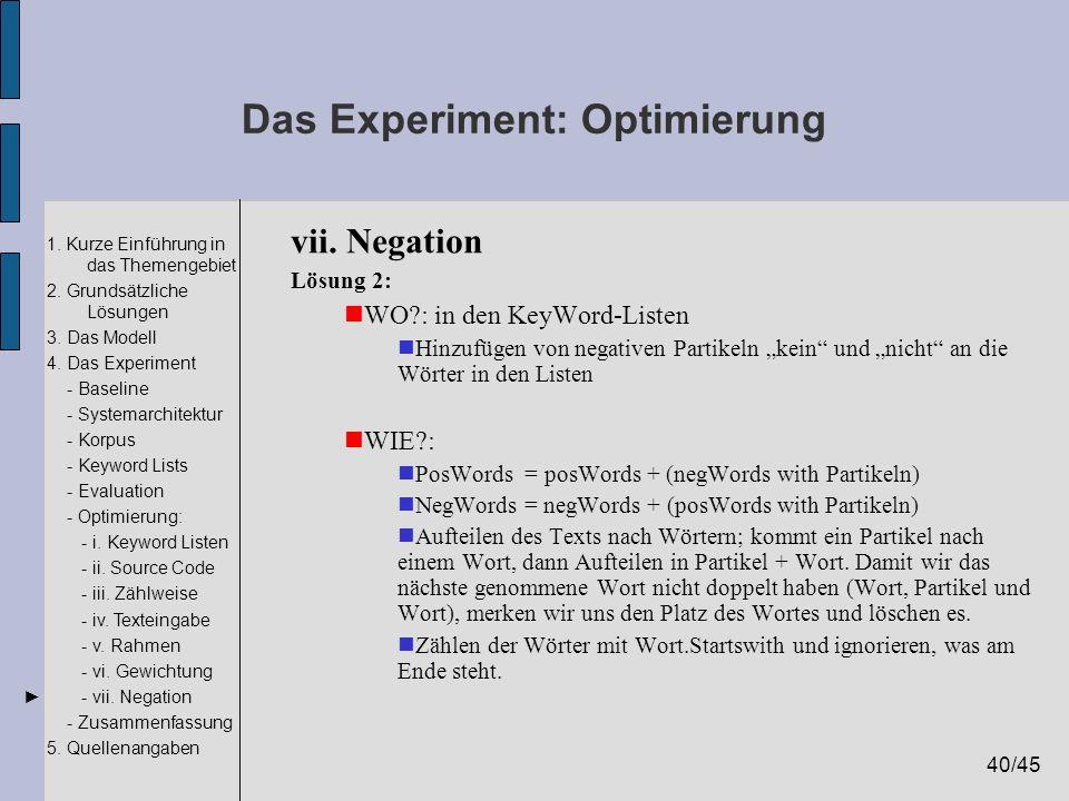 40/45 1. Kurze Einführung in das Themengebiet 2. Grundsätzliche Lösungen 3. Das Modell 4. Das Experiment - Baseline - Systemarchitektur - Korpus - Key