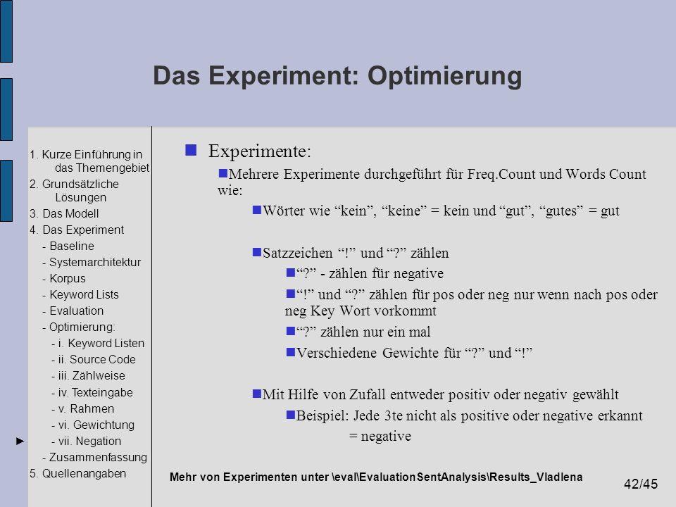 42/45 1. Kurze Einführung in das Themengebiet 2. Grundsätzliche Lösungen 3. Das Modell 4. Das Experiment - Baseline - Systemarchitektur - Korpus - Key