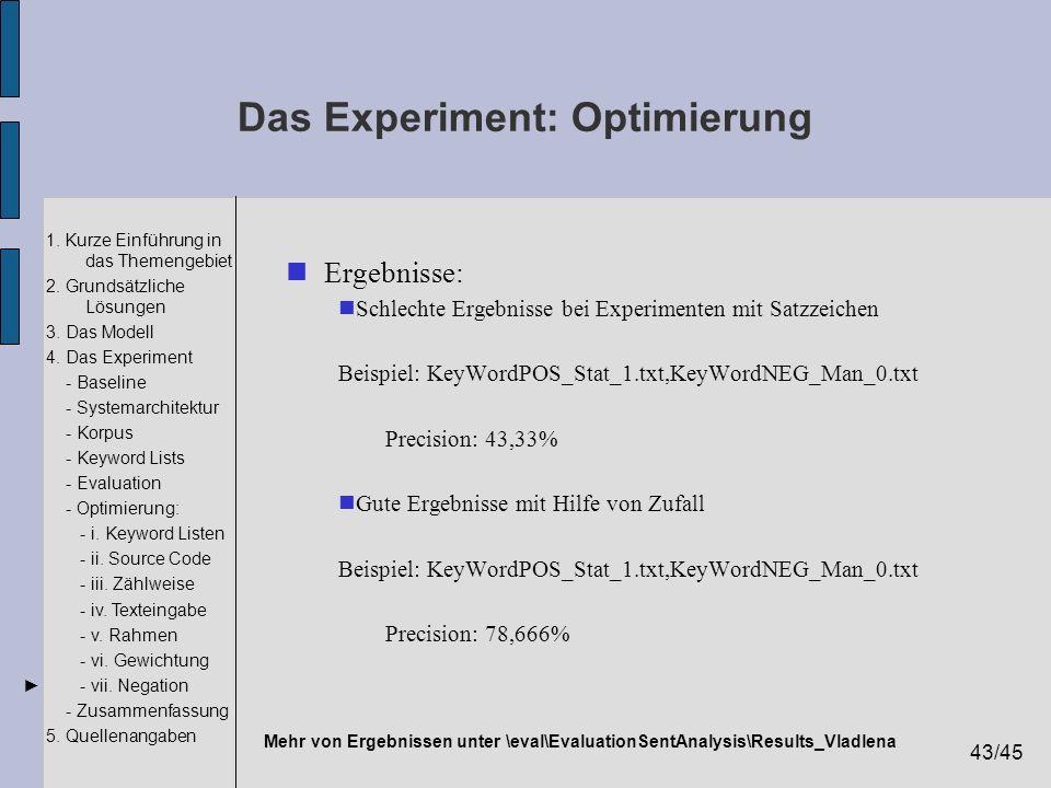 43/45 1. Kurze Einführung in das Themengebiet 2. Grundsätzliche Lösungen 3. Das Modell 4. Das Experiment - Baseline - Systemarchitektur - Korpus - Key