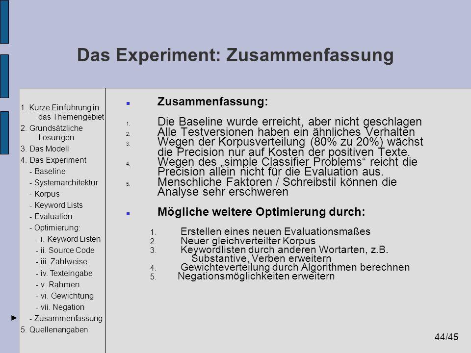 44/45 1. Kurze Einführung in das Themengebiet 2. Grundsätzliche Lösungen 3. Das Modell 4. Das Experiment - Baseline - Systemarchitektur - Korpus - Key