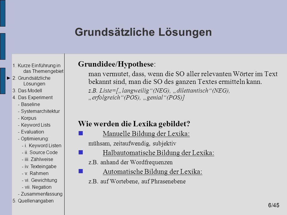 6/45 1. Kurze Einführung in das Themengebiet 2. Grundsätzliche Lösungen 3. Das Modell 4. Das Experiment - Baseline - Systemarchitektur - Korpus - Keyw