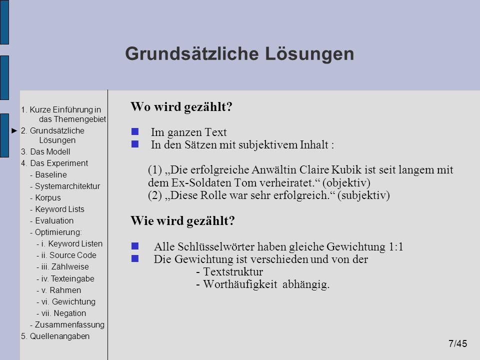 7/45 1. Kurze Einführung in das Themengebiet 2. Grundsätzliche Lösungen 3. Das Modell 4. Das Experiment - Baseline - Systemarchitektur - Korpus - Keyw