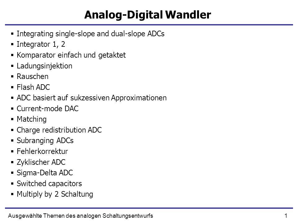 2Ausgewählte Themen des analogen Schaltungsentwurfs ADC Eigenschaften ADC Eigenschaften: 1) Geschwindigkeit 2) Genauigkeit (Accuracy) max Signal / max (INL, DNL, Noise) 3) Leistungsverbrauch 4) Auflösung (Resolution) (number of output bits) 0123 Vin DNL Code Analoges Mittelwert für Code 0 Vin-Code*SlopePerfekt Realistisch