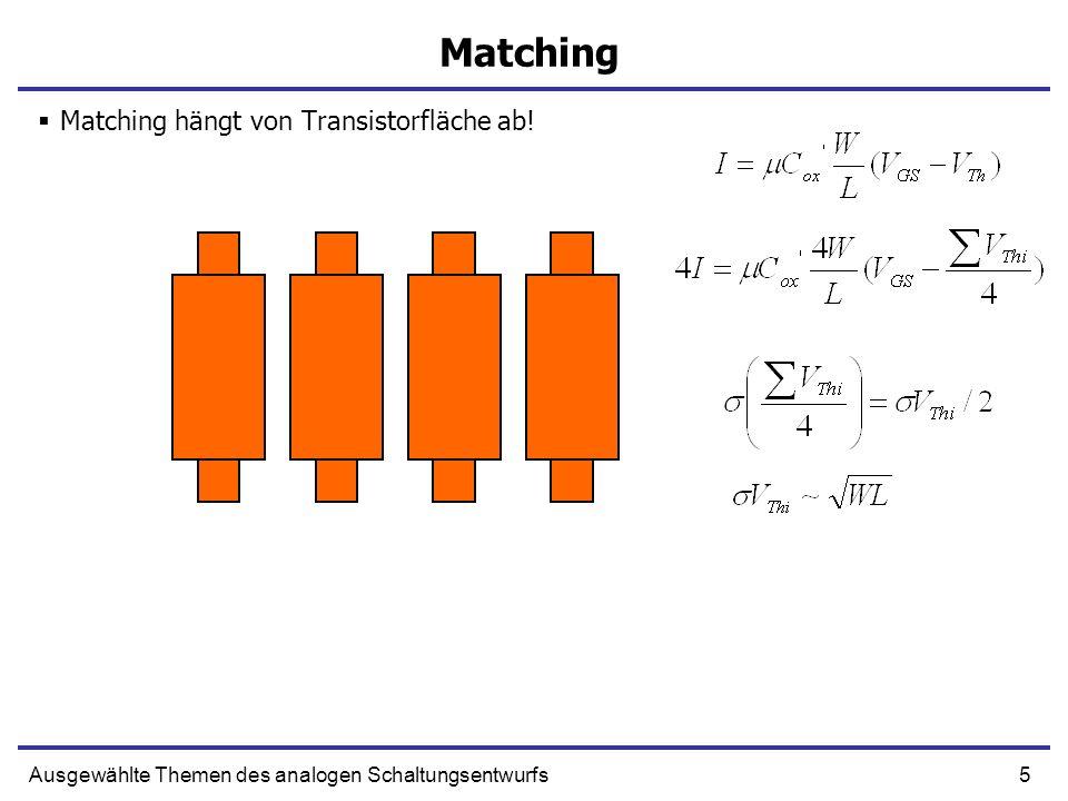 5Ausgewählte Themen des analogen Schaltungsentwurfs Matching Matching hängt von Transistorfläche ab!