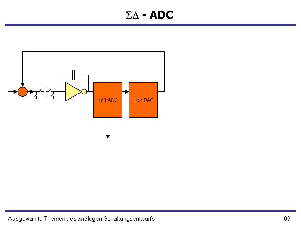 66Ausgewählte Themen des analogen Schaltungsentwurfs - ADC 1bit ADC1bit DAC