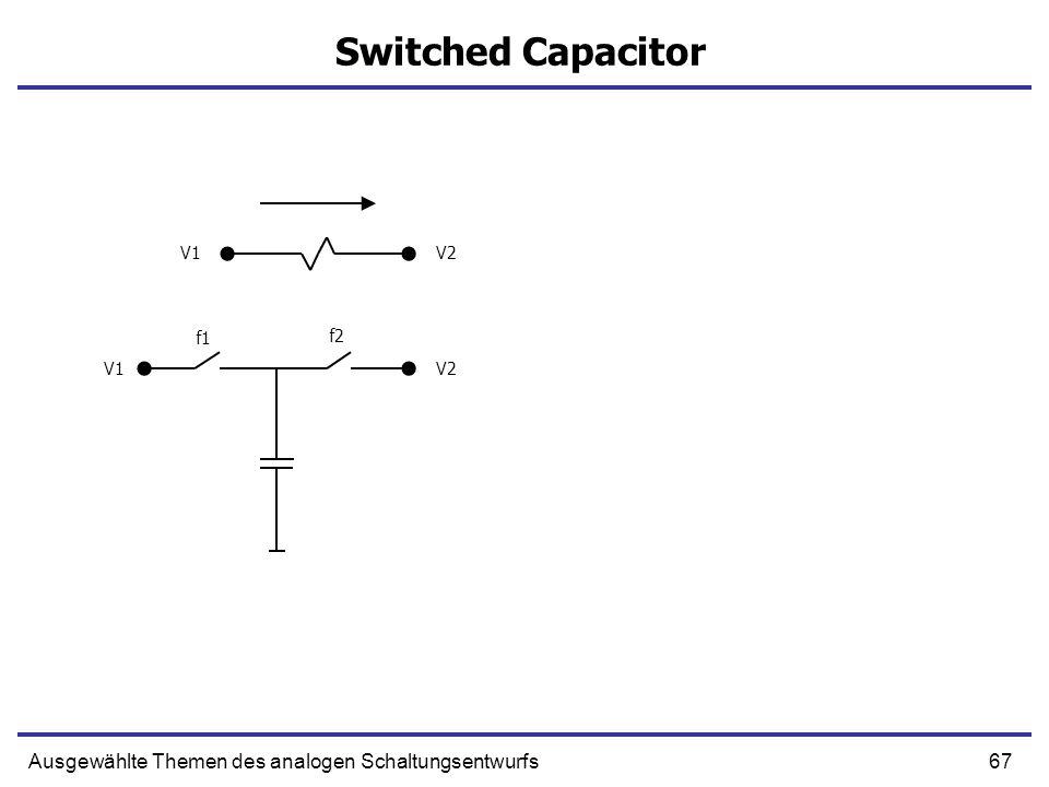 67Ausgewählte Themen des analogen Schaltungsentwurfs Switched Capacitor f1 f2 V1V2 V1V2