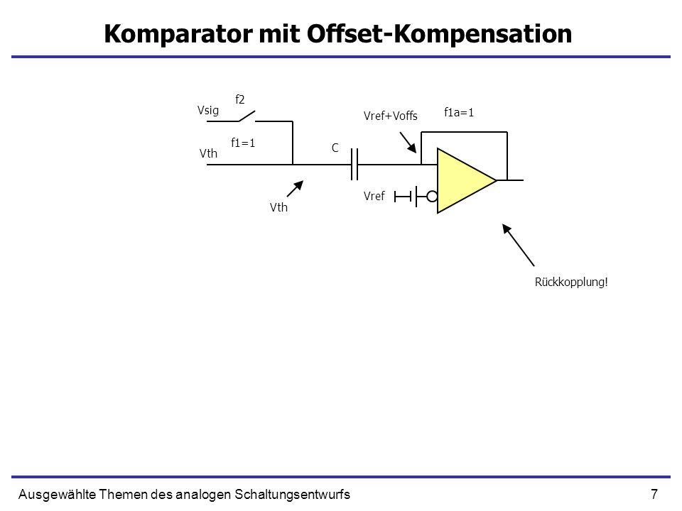 68Ausgewählte Themen des analogen Schaltungsentwurfs Switched Capacitor f1 f2 V1V2 f1 f2 V1V2 Q=V1XC Q=V2XC Δ Q=(V1-V2)XC =(V1-V2)XCXf CK