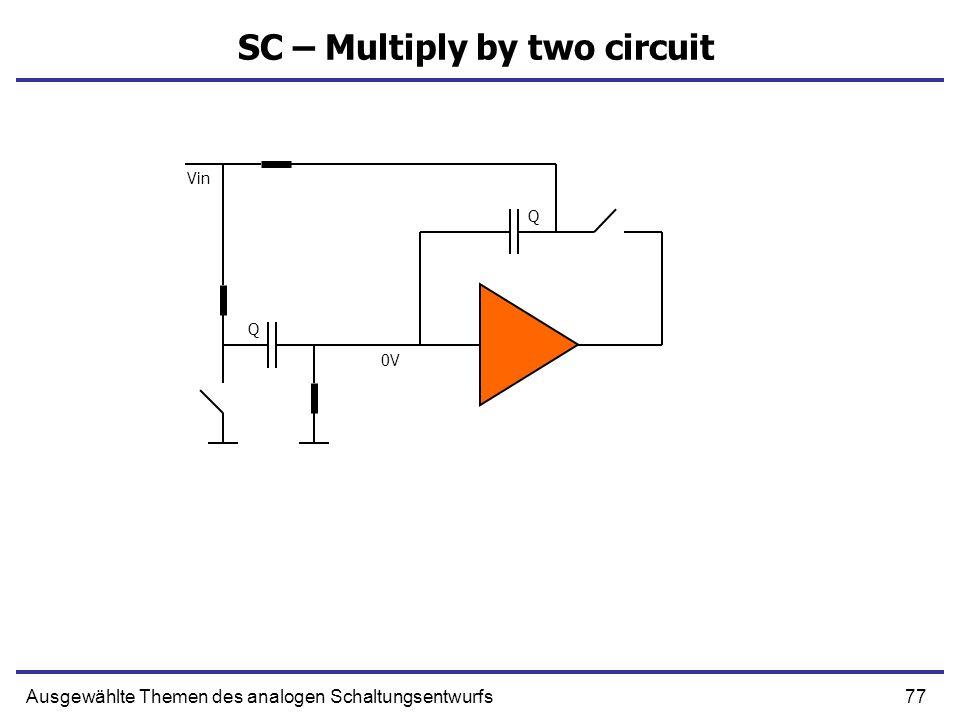77Ausgewählte Themen des analogen Schaltungsentwurfs SC – Multiply by two circuit Q Q 0V Vin