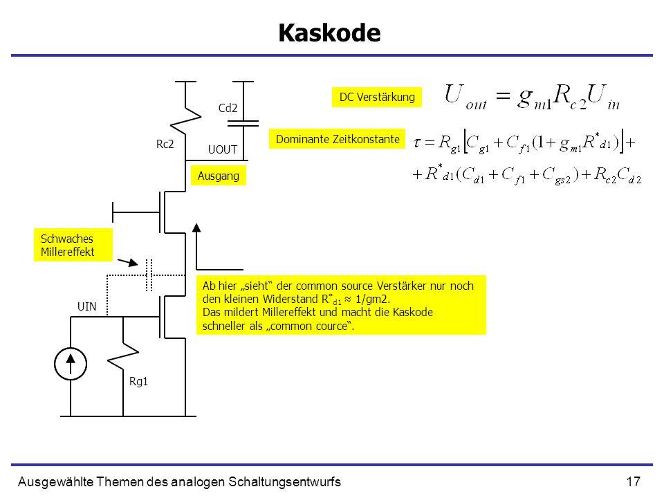 17Ausgewählte Themen des analogen Schaltungsentwurfs Kaskode UIN UOUT Ausgang DC Verstärkung Dominante Zeitkonstante Rg1 Rc2 Ab hier sieht der common source Verstärker nur noch den kleinen Widerstand R * d1 1/gm2.