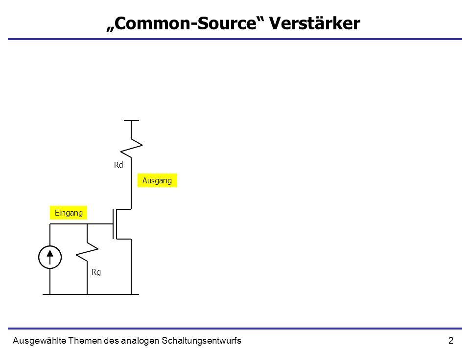 2Ausgewählte Themen des analogen Schaltungsentwurfs Common-Source Verstärker Eingang Ausgang Rg Rd