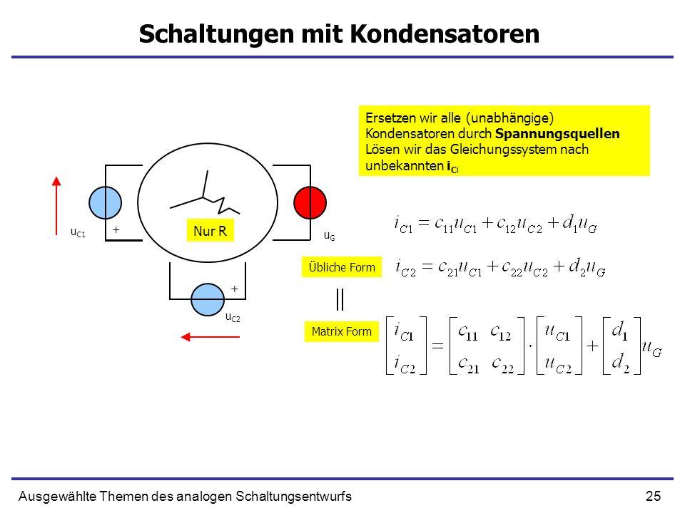 25Ausgewählte Themen des analogen Schaltungsentwurfs Schaltungen mit Kondensatoren u C1 u C2 uGuG Ersetzen wir alle (unabhängige) Kondensatoren durch Spannungsquellen Lösen wir das Gleichungssystem nach unbekannten i Ci Nur R + + Matrix Form Übliche Form