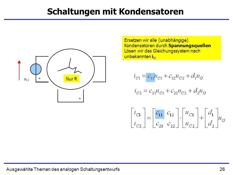 26Ausgewählte Themen des analogen Schaltungsentwurfs Schaltungen mit Kondensatoren u C1 Ersetzen wir alle (unabhängige) Kondensatoren durch Spannungsquellen Lösen wir das Gleichungssystem nach unbekannten i Ci Nur R + +