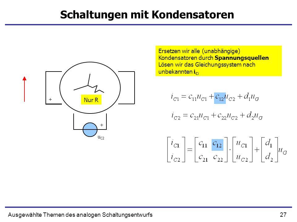 27Ausgewählte Themen des analogen Schaltungsentwurfs Schaltungen mit Kondensatoren u C2 Ersetzen wir alle (unabhängige) Kondensatoren durch Spannungsquellen Lösen wir das Gleichungssystem nach unbekannten i Ci Nur R + +