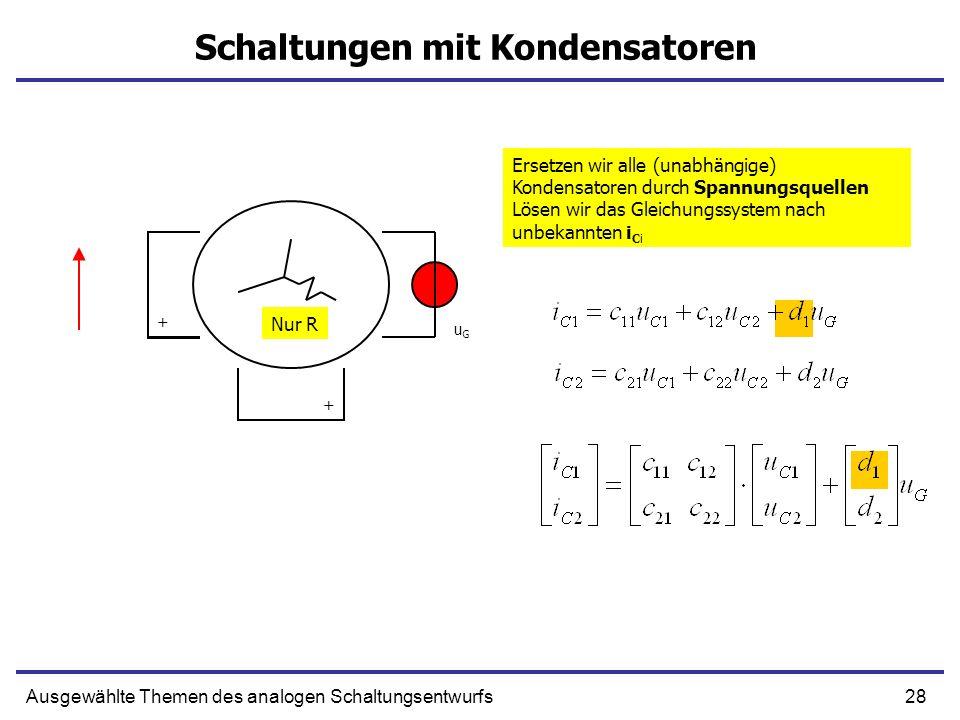 28Ausgewählte Themen des analogen Schaltungsentwurfs Schaltungen mit Kondensatoren uGuG Ersetzen wir alle (unabhängige) Kondensatoren durch Spannungsquellen Lösen wir das Gleichungssystem nach unbekannten i Ci Nur R + +