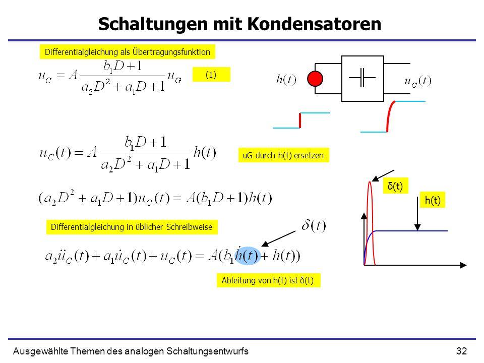 32Ausgewählte Themen des analogen Schaltungsentwurfs Schaltungen mit Kondensatoren h(t) δ(t) uG durch h(t) ersetzen Ableitung von h(t) ist δ(t) Differentialgleichung als Übertragungsfunktion Differentialgleichung in üblicher Schreibweise (1)