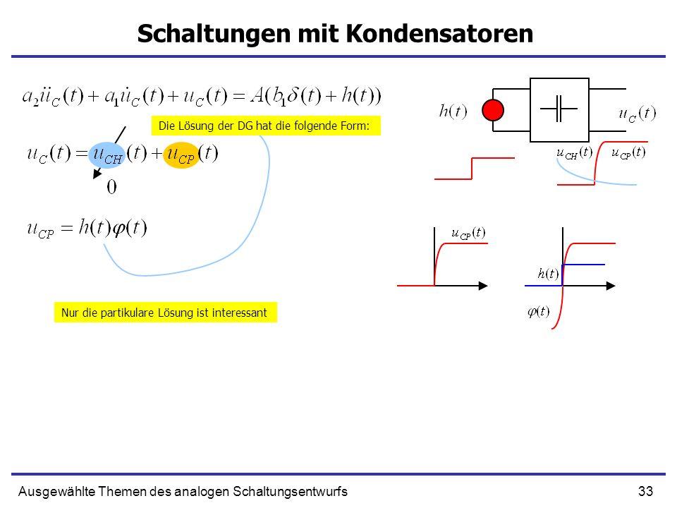 33Ausgewählte Themen des analogen Schaltungsentwurfs Schaltungen mit Kondensatoren Die Lösung der DG hat die folgende Form: Nur die partikulare Lösung ist interessant