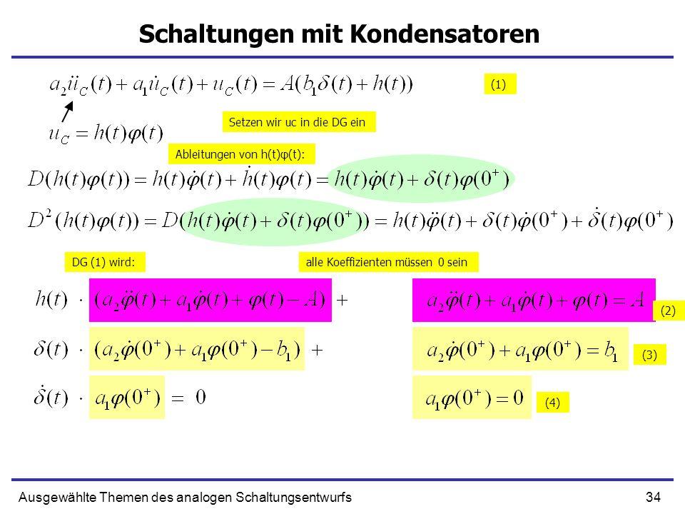 34Ausgewählte Themen des analogen Schaltungsentwurfs Schaltungen mit Kondensatoren Setzen wir uc in die DG ein Ableitungen von h(t)φ(t): (1) DG (1) wird:alle Koeffizienten müssen 0 sein (2) (3) (4)