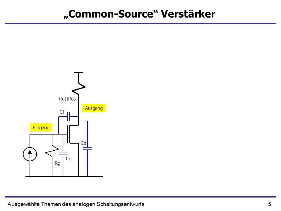 5Ausgewählte Themen des analogen Schaltungsentwurfs Common-Source Verstärker Eingang Ausgang Rg Rd||Rds Cg Cf Cd