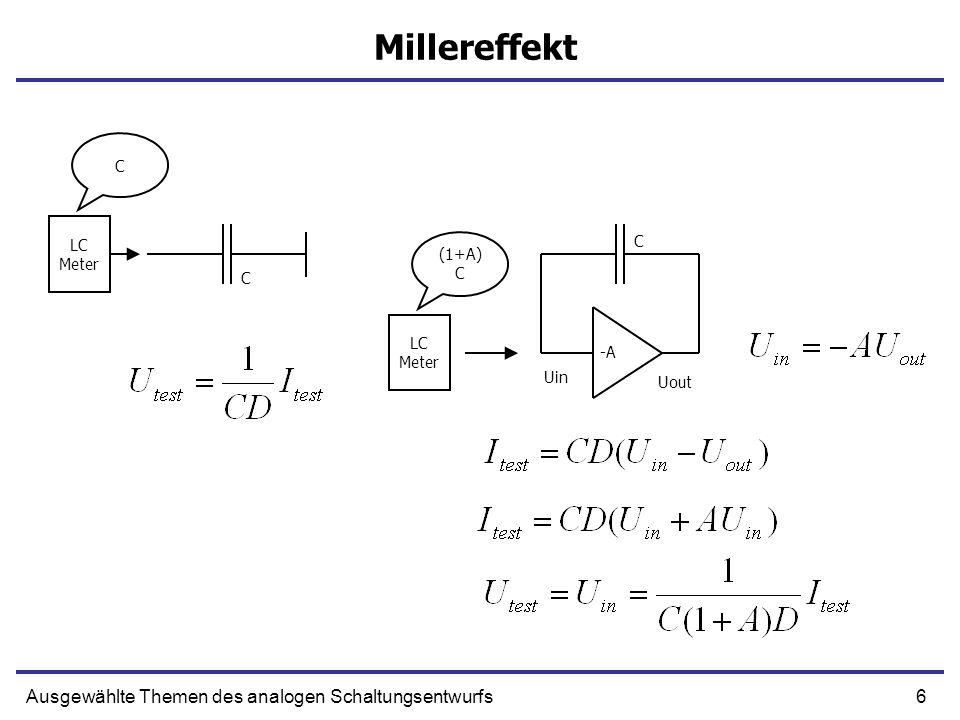 6Ausgewählte Themen des analogen Schaltungsentwurfs Millereffekt Uin Uout C LC Meter LC Meter -A C (1+A) C C