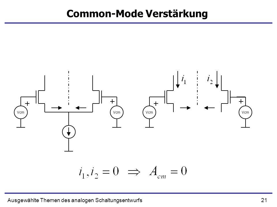21Ausgewählte Themen des analogen Schaltungsentwurfs Common-Mode Verstärkung Vcm