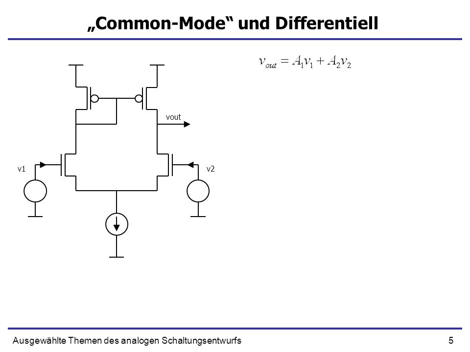 6Ausgewählte Themen des analogen Schaltungsentwurfs Common-Mode und Differentiell v1v2=0 vout