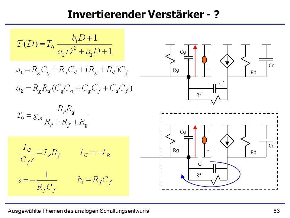 63Ausgewählte Themen des analogen Schaltungsentwurfs Invertierender Verstärker - ? + -Rg Rf Rd + -Rg Rf Rd Cd Cf Cg Cd Cf Cg