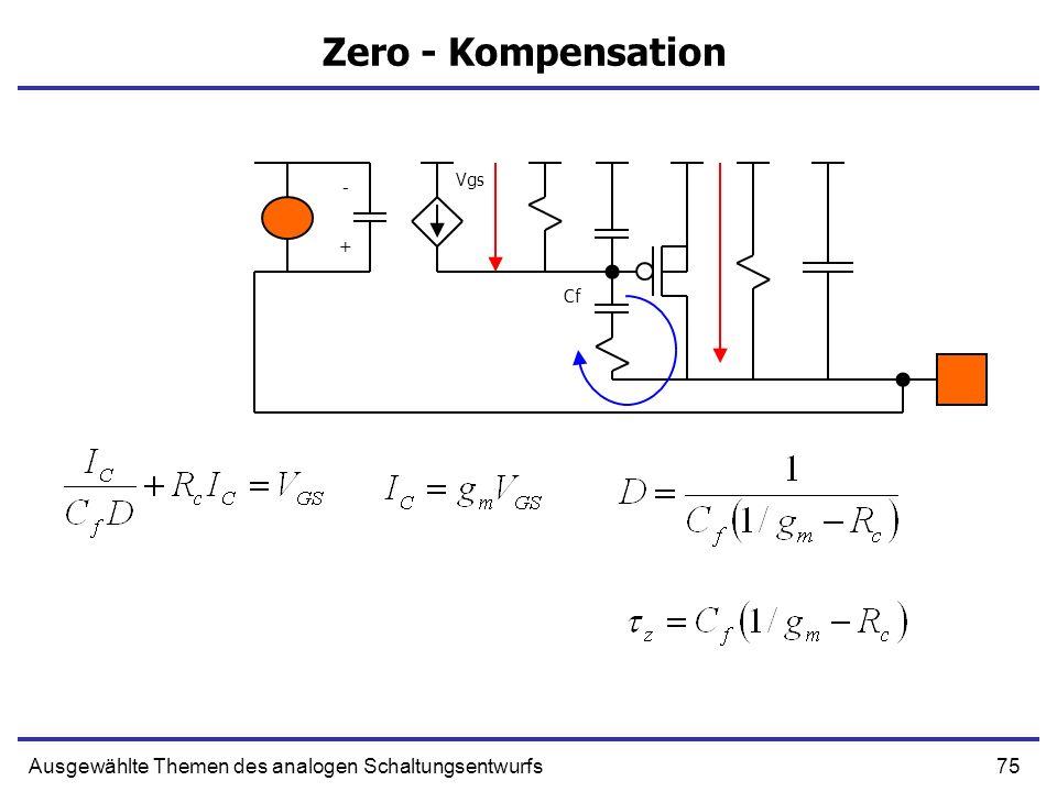 75Ausgewählte Themen des analogen Schaltungsentwurfs Zero - Kompensation + - Vgs Cf