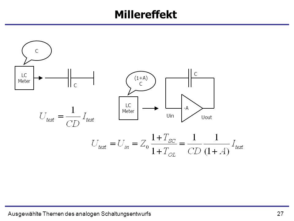 27Ausgewählte Themen des analogen Schaltungsentwurfs Millereffekt Uin Uout C LC Meter LC Meter -A C (1+A) C C